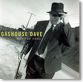 """Way Too Cool"" blues CD by Gashouse Dave"