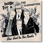 """One Foot In The Root"" blues CD by Bone Tee and The Slughunters"