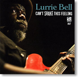 """""""Can't Shake This Feeling"""" blues CD by Lurrie Bell"""