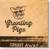 """Grunt Away"" blues CD by Grunting Pigs"