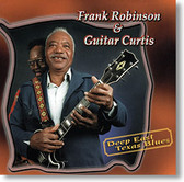 """Deep East Texas Blues"" blues CD by Frank Robinson & Guitar Curtis"