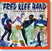 """Don't Mess With My Gator"" blues CD by Fred Klee Band"
