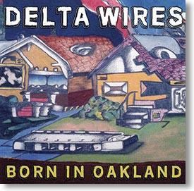 """""""Born In Oakland"""" blues CD by Delta Wires"""