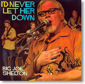 Big Joe Shelton -  I'd Never Let Her Down