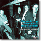 """""""Be Careful What You Wish For"""" blues CD by Mountain Top West Coast Blues Session Vol. 1"""
