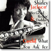 """Careful What You Ask For"" blues CD by Shirley Jackson & Her Good Rockin' Daddys"
