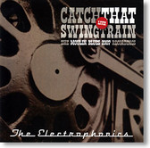 """""""Catch That Swing Trai"""" blues CD by The Electrophonics"""