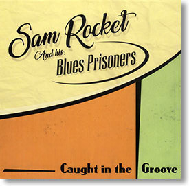 """""""Caught In The Groove"""" blues CD by Sam Rocket and His Blues Prisoners"""