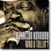 """Who U Tellin'?"" blues CD by Harrison Kennedy"