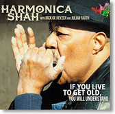 """If You Live To Get Old, You Will Understand"" blues CD by Harmonica Shah"