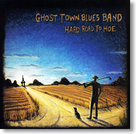 """""""Hard Road To Hoe"""" blues CD by Ghost Town Blues Band"""