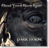 """""""Dark Horse"""" blues CD by Ghost Town Blues Band"""