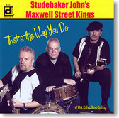 """""""That's The Way You Do"""" blues CD by Studebaker John's Maxwell Street Kings"""