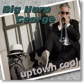 """""""Uptown Cool"""" blues CD by Big Harp George"""