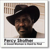 """""""A Good Woman Is Hard To Find"""" blues CD by Percy Strother"""