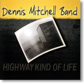 Dennis Mitchell Band - Highway Kind of Life