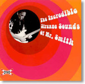 Martin Schmidt - The Incredible Strange Sounds of Mr. Smith