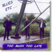 Blues Etc ... - Too Much Too Late