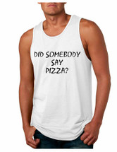 Men's Tank Top Did Somebody Say Pizza Funny Love Pizza