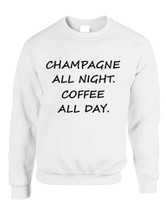 Adult Crewneck Champagne All Night Coffee All Day Cool Funny