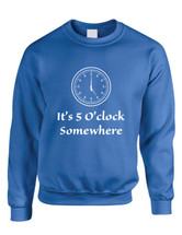 Adult Crewneck Sweatshirt It's 5 O'clock Somewhere Party Cool