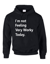 Adult Hoodie I'm Not Feeling Very Worky Today Funny Job Top