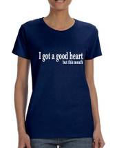 Women's T Shirt I Got A Good Heart But This Mouth Shirt Funny Gift