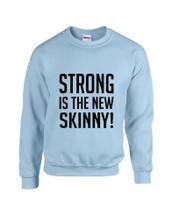 Unisex Sweatshirt Strong Is The New Skinny!