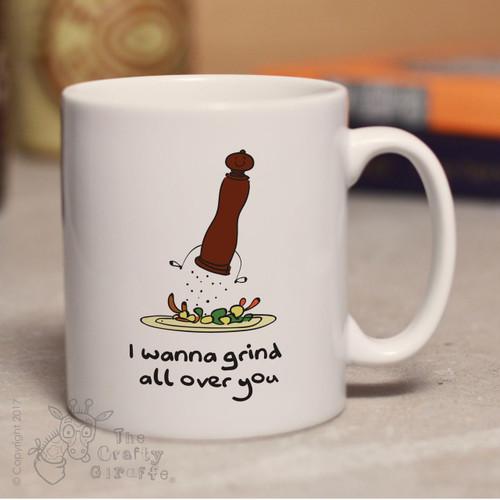 I wanna grind all over you mug
