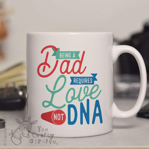 Being a Dad requires love not DNA Mug