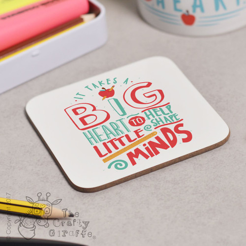 It takes a big heart to help shape little minds Coaster