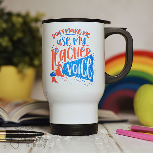Personalised Don't make me use my teacher voice Travel Mug