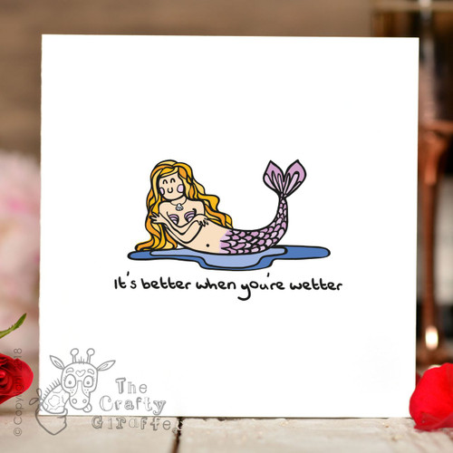 It's better when you're wetter Card