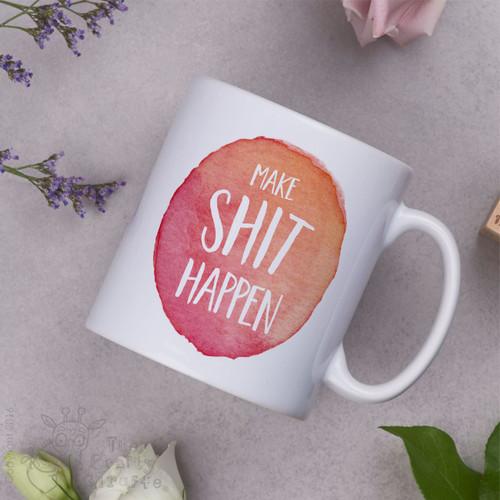 Make shit happen Mug