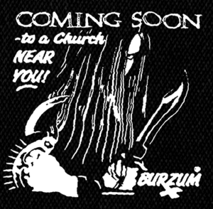 "Burzum - Coming Soon to a Chuch Near You 5x5"" Printed Patch"