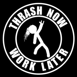 "Thrash Now Work Later 4x4"" Printed Sticker"