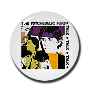 "The Psychedelic Furs - Talk 1"" Pin"