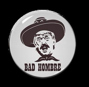 """Bad Hombre 1"""" Pin"""