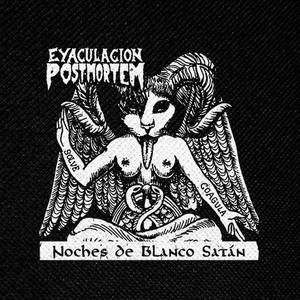 """Eyaculacion Postmortem - Noches de Blanco Satan 4x4"""" Printed Patch"""
