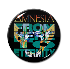 """Amnesia - From Here To Eternity 1"""" Pin"""