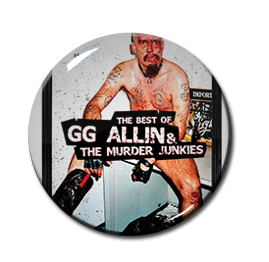 "The Best of GG Allin & The Murder Junkies 1"" Pin"