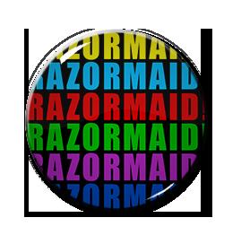 "RAZORMAID Rainbow Colored 1"" Pin"