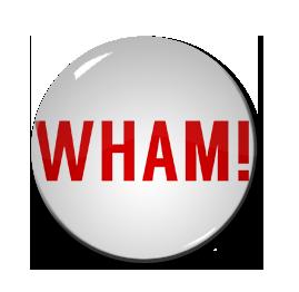 """WHAM! Logo 1.5"""" Pin"""