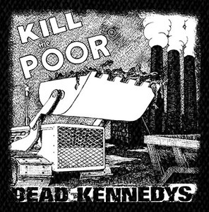 "Dead Kennedys - Kill the Poor 5x5"" Printed Patch"