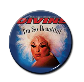 "Divine - I'm So Beautiful 1"" Pin"