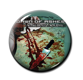 """Dawn of Ashes - In the Acts of Violence 1"""" Pin"""