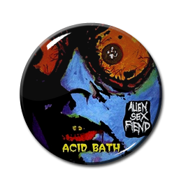 "Alien Sex Fiend - Acid Bath 1"" Pin"