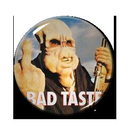 "Bad Taste 1.5"" Pin"