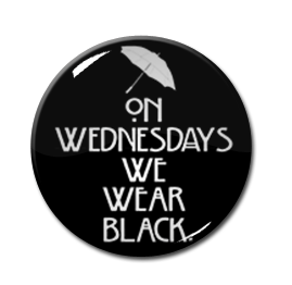 "On Wednesdays We Wear Black 1.5"" Pin"