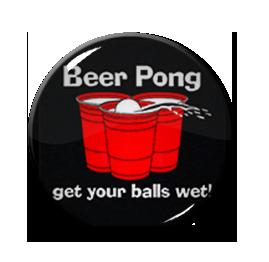 """Beer Pong - Get Your Balls Wet! 1.5"""" Pin"""